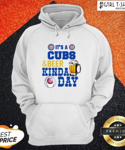 It's A Chicago Cubs And Beer Kinda Day Hoodie