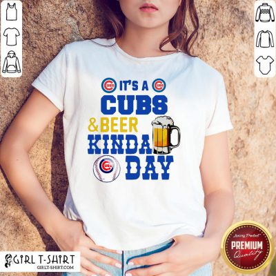 It's A Chicago Cubs And Beer Kinda Day Shirt