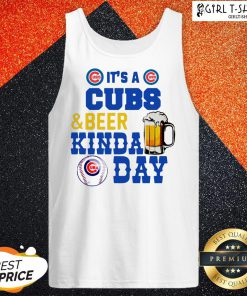 It's A Chicago Cubs And Beer Kinda Day Tank Top