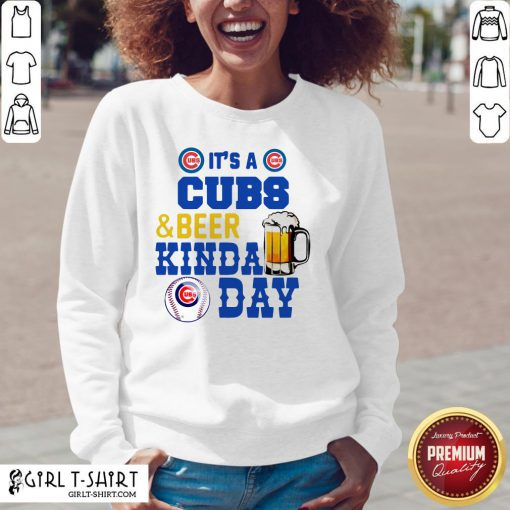 It's A Chicago Cubs And Beer Kinda Day Sweatshirt