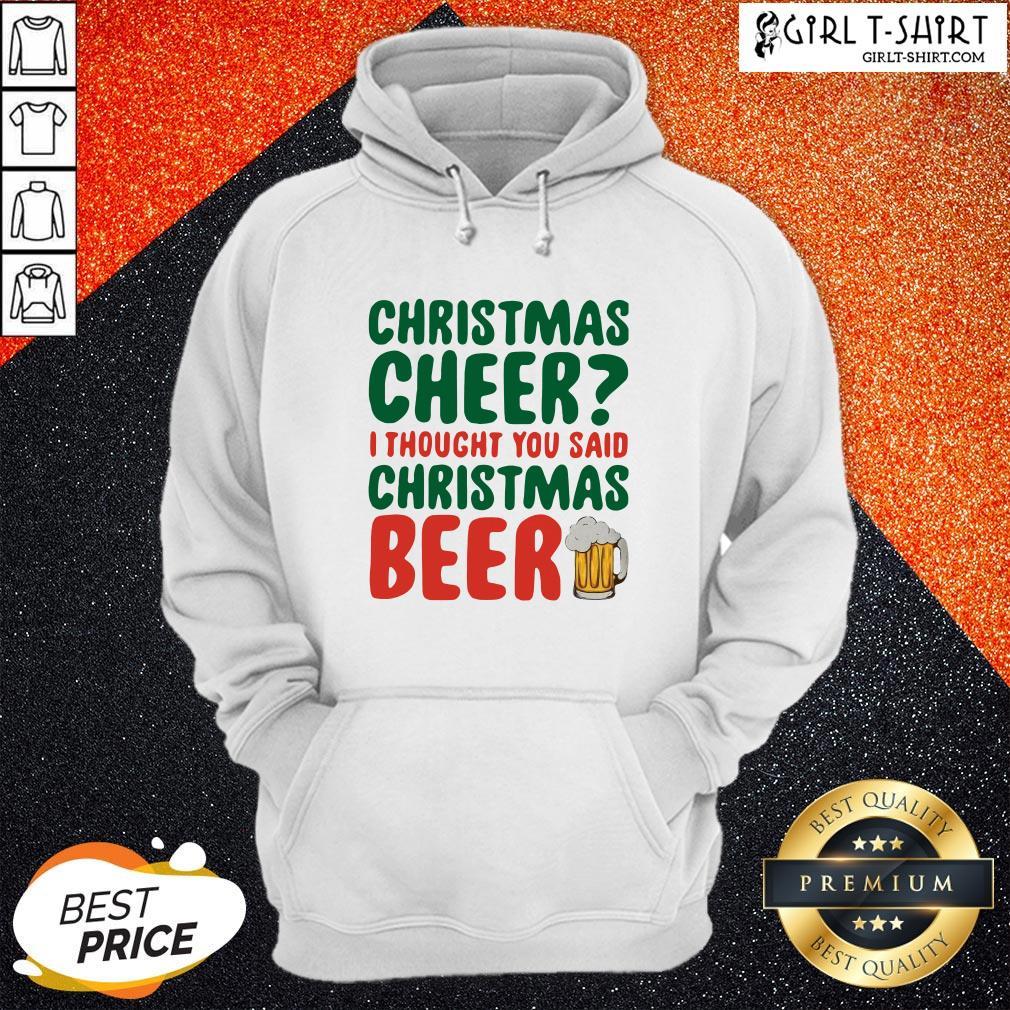 Like Christmas Cheer I Thought You Said Christmas Beer Hoodie - Design By Girltshirt.com
