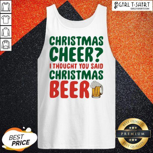 Like Christmas Cheer I Thought You Said Christmas Beer Tank Top- Design By Girltshirt.com