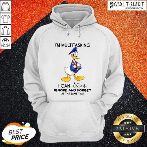 Look Donald Trump I'm Multitasking I Can Listen Ignore And Forget At The Same Time Hoodie - Design By Girltshirt.com