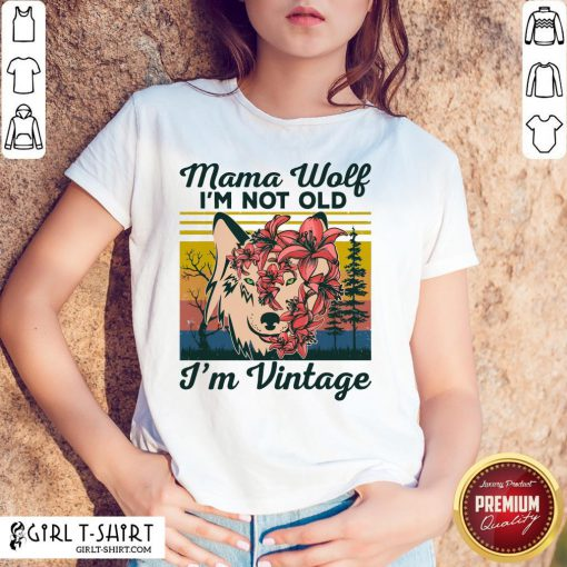 Love Mama Wolf I'm Not Old I'm Vintage Shirt - Design By Girltshirt.com