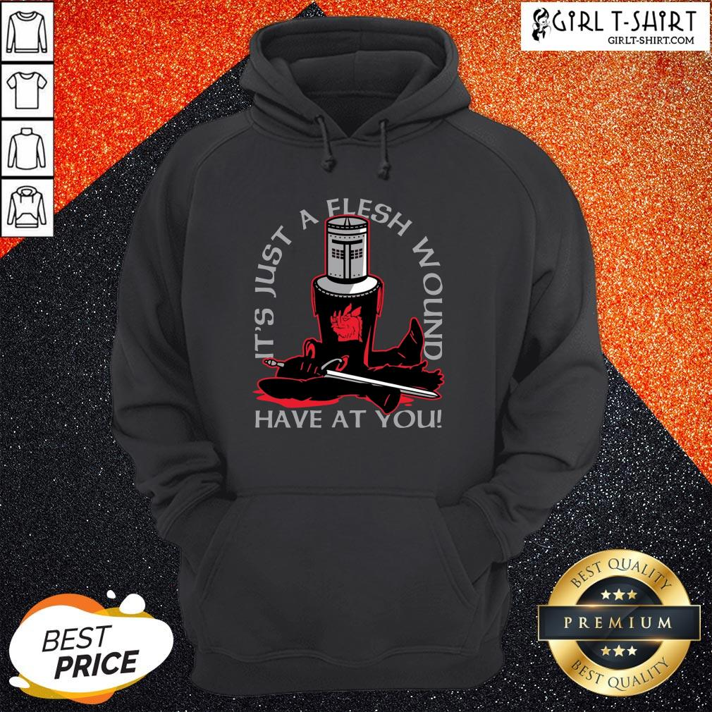 Made It's Just A Flesh Wound Have At You Hoodie- Design By Girltshirt.com