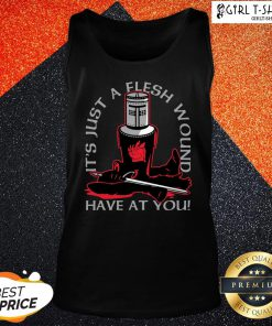 Made It's Just A Flesh Wound Have At You Tank Top - Design By Girltshirt.com