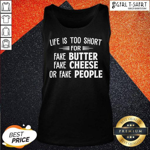 Make Life Is Too Short For Fake Butter Fake Cheese Or Fake People Tank Top - Design By Girltshirt.com