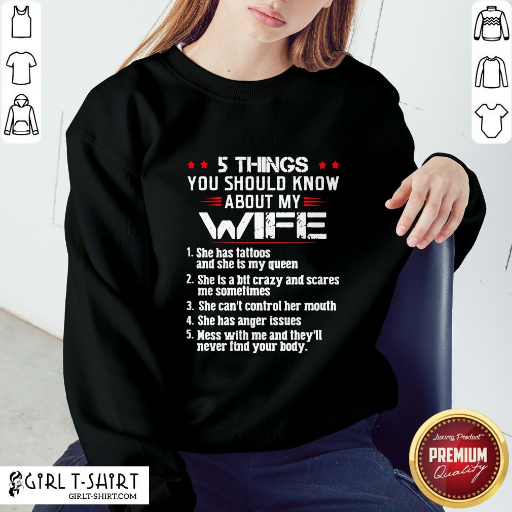 Many 5 Things You Should Know  About My Wife She Has Tattoos And Ahe Is My Queen Sweatshirt - Design By Girltshirt.com
