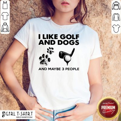 May I Like Golf And Dogs And Maybe 3 People Shirt- Design By Girltshirt.com