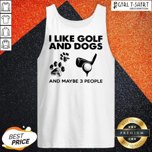 May I Like Golf And Dogs And Maybe 3 People Tank Top- Design By Girltshirt.com