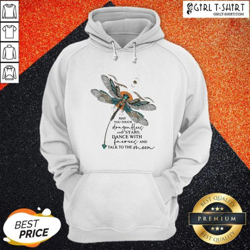 Might You Touch Dragonflies And Stars Dance With Fairies And Talk To The Moon Hoodie - Design By Girltshirt.com
