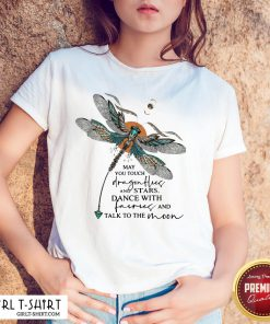 Might You Touch Dragonflies And Stars Dance With Fairies And Talk To The Moon Shirt - Design By Girltshirt.com