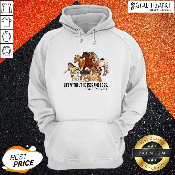 New Life Without Horses And Dogs I Don't Think So Hoodie- Design By Girltshirt.com