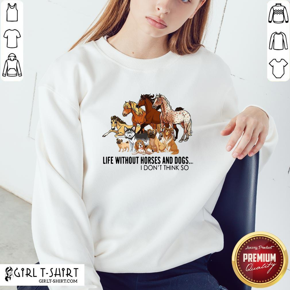 New Life Without Horses And Dogs I Don't Think So Sweatshirt - Design By Girltshirt.com