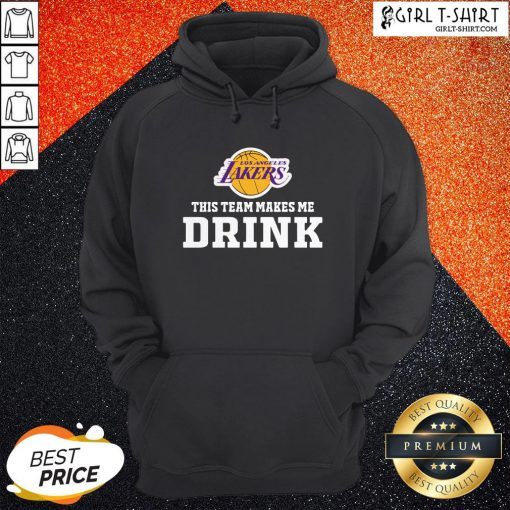 Nice Los Angeles Lakers This Team Makes Me Drink Hoodie