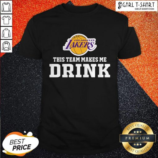 Nice Los Angeles Lakers This Team Makes Me Drink Shirt