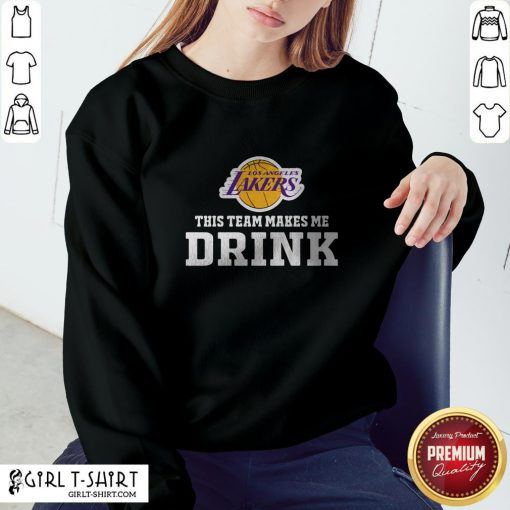 Nice Los Angeles Lakers This Team Makes Me Drink Sweatshirt