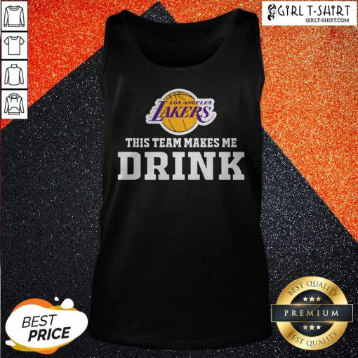Nice Los Angeles Lakers This Team Makes Me Drink Tank Top