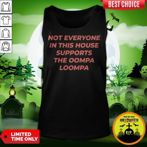 Not Everyone In This House Supports The Oompa Loompa Tank Top