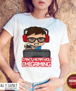 Offiaial Cant Hear You Im Gaming Pro Gamer Headset Gift Idea Shirts- Design By Girltshirt.com