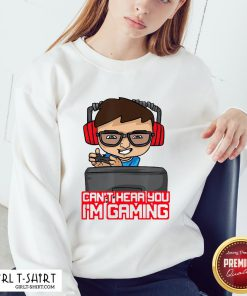 Offiaial Cant Hear You Im Gaming Pro Gamer Headset Gift Idea Sweatshirt- Design By Girltshirt.com