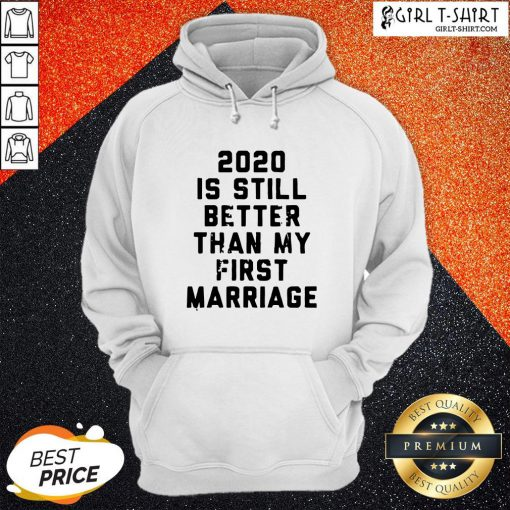Official 2020 Is Still Better Than My First Marriage Hoodie- Design By Girltshirt.com