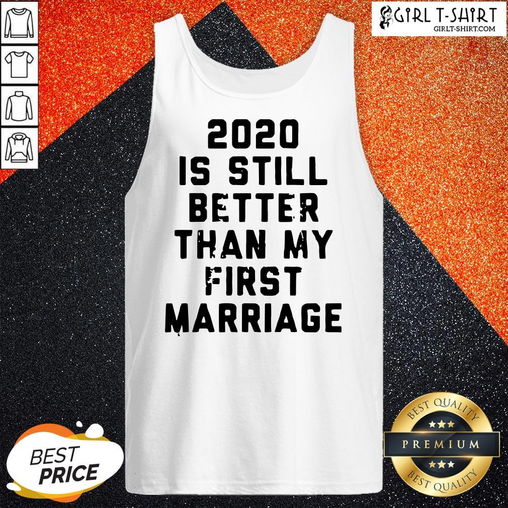 Official 2020 Is Still Better Than My First Marriage Tank Top- Design By Girltshirt.com
