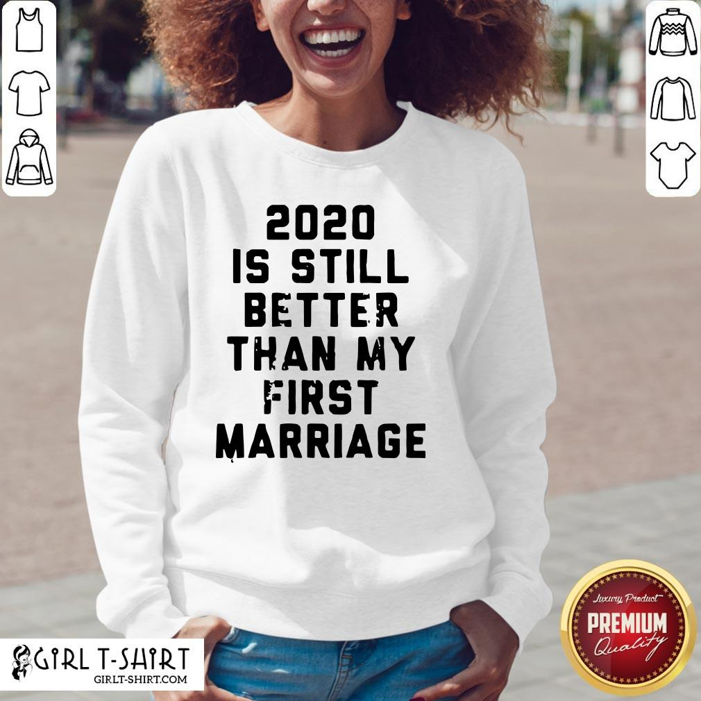 Official 2020 Is Still Better Than My First Marriage V-neck- Design By Girltshirt.com