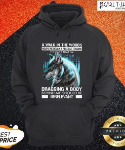 Official A Walk In The Woods Helps Me Relax And Release Tension The Fact Wolf Hoodie