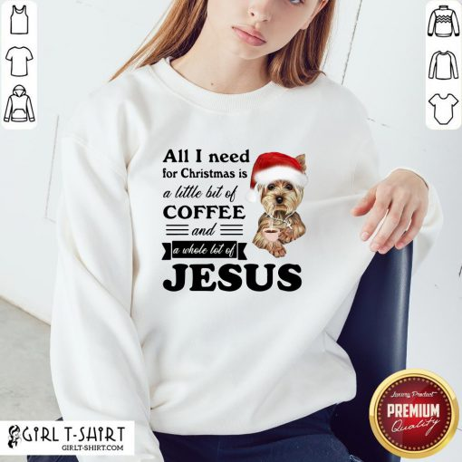 Official All I Need For Christmas Is A Little Bit Of Coffee And A Whole Lot Of Jesus Sweatshirt- Design By Girltshirt.com