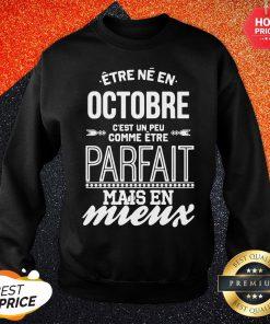 Official Être Né En Octobre Cest Un Peu Comme Être Parfait Mais En Mieux Sweatshirt
