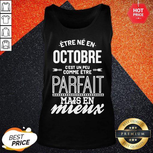 Official Être Né En Octobre Cest Un Peu Comme Être Parfait Mais En Mieux Tank Top