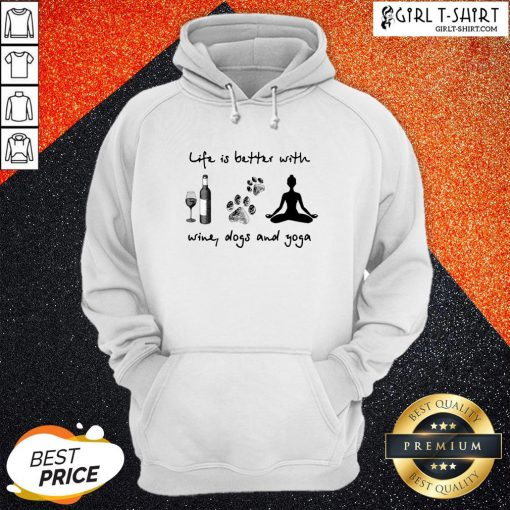 Official Life Is Better With Wine Dogs And Yoga Hoodie - Design By Girltshirt.com