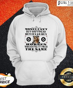 Official Money Can't Buy Happiness But It Can Buy Horses Which Is Pretty Much The Same Hoodie