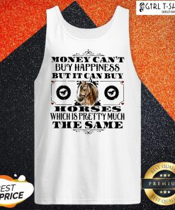 Official Money Can't Buy Happiness But It Can Buy Horses Which Is Pretty Much The Same Tank Top