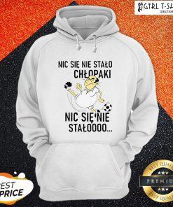 Official Nic Sie Nie Stalo Chlopaki Nic Sie Nie Stalooo Hoodie - Design By Girltshirt.com