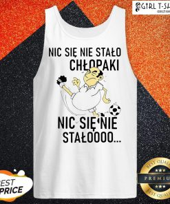 Official Nic Sie Nie Stalo Chlopaki Nic Sie Nie Stalooo Tank Top - Design By Girltshirt.com
