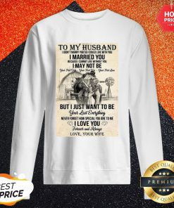 Official To My Husband I Didnt Marry You So I Could Live With You I Married You Sweatshirt
