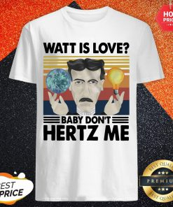 Official Watt Is Love Baby Dont Hertz Me Vintage Retro Shirt