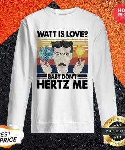 Official Watt Is Love Baby Dont Hertz Me Vintage Retro Sweatshirt