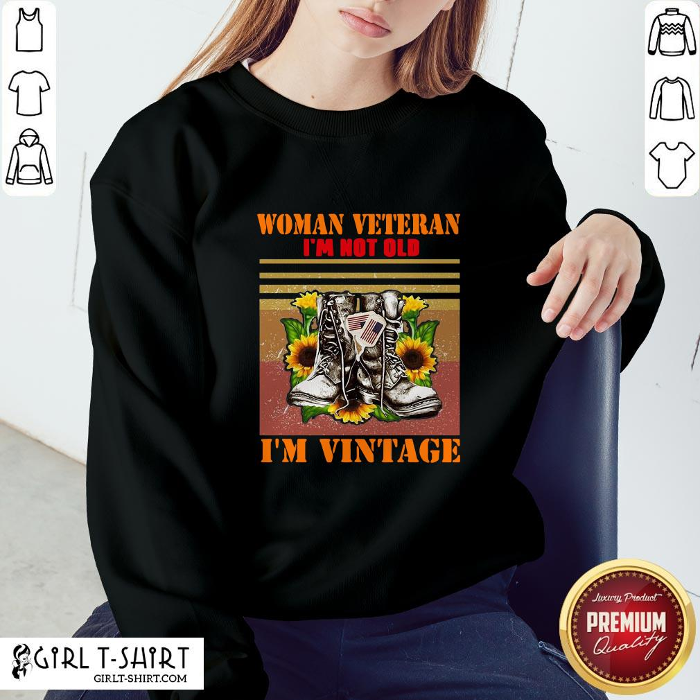 Official Woman Veteran Im Not Old Im Vintage Sweatshirt - Design By Girltshirt.com