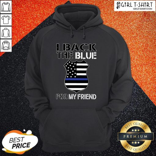 Premium American Flag I Back The Blue For My Friend Hoodie - Design By Girltshirt.com