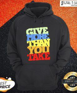 Premium Give More Than You Take Hoodie