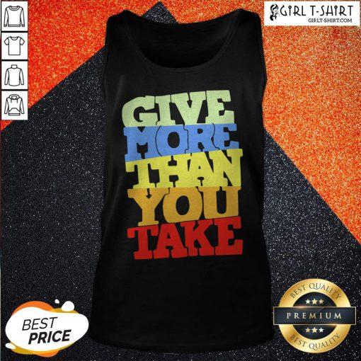 Premium Give More Than You Take Tank Top