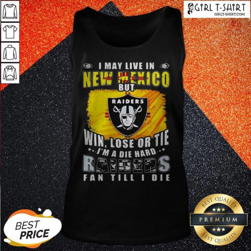 Pro I May Live In New Mexico But Win Lose Or Tie I'm A Diehard Oklahoma Raiders Fan Till I Die Tank Top