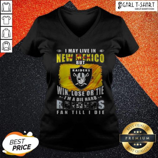Pro I May Live In New Mexico But Win Lose Or Tie I'm A Diehard Oklahoma Raiders Fan Till I Die V-neck