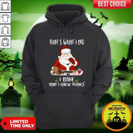 Santa Claus That's What I Do I Bake And K Know Things Christmas Hoodie