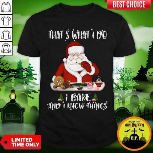Santa Claus That's What I Do I Bake And K Know Things Christmas Shirt