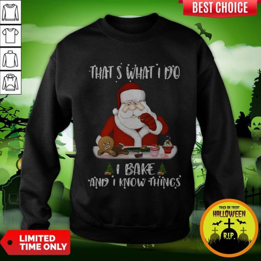 Santa Claus That's What I Do I Bake And K Know Things Christmas Sweatshirt