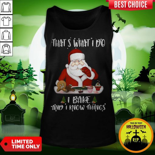 Santa Claus That's What I Do I Bake And K Know Things Christmas Tank Top